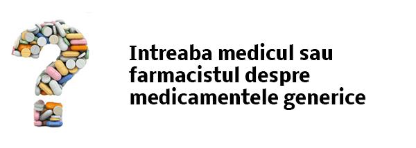 Intreaba medicul sau farmacistul despre medicamentele generice